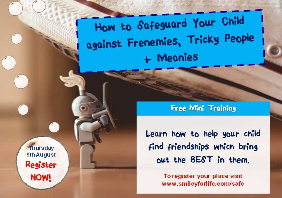 BONUS Workshop How to Safeguard your Child Against Frenemies, Tricky People + Meanies