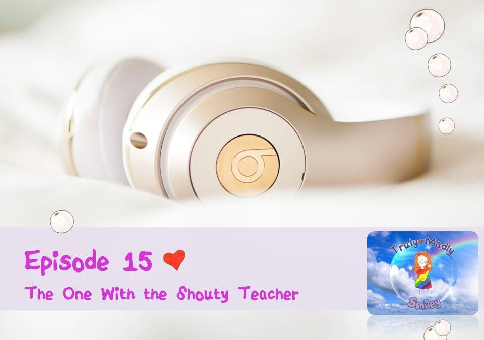 Episode 15 – The One with the Shouty Teacher