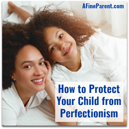 How to Protect Your Child From Perfectionism