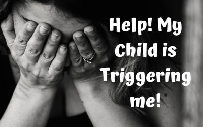 My child is triggering me – what is wrong with my child?