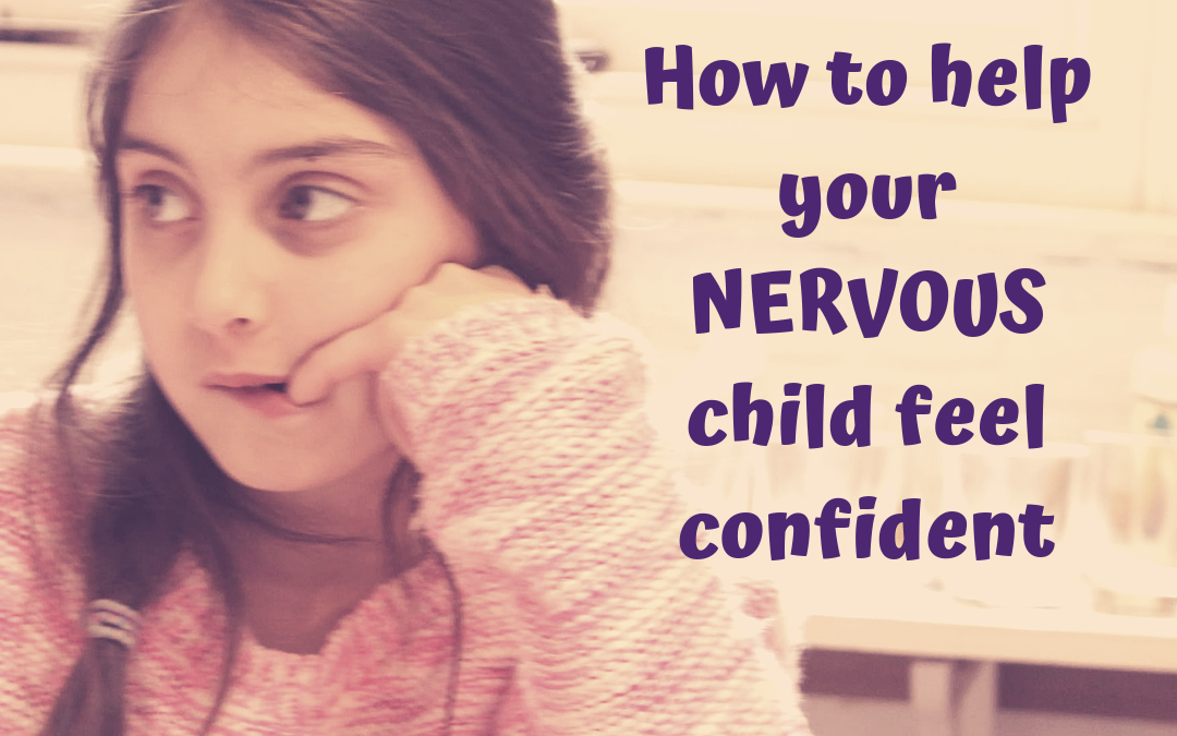 How to Help Your Nervous Child Feel More Confident