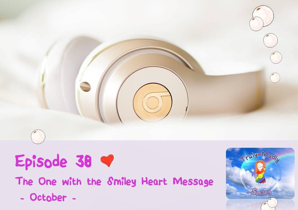 Episode 38 – The One with the Smiley Heart Message (October)