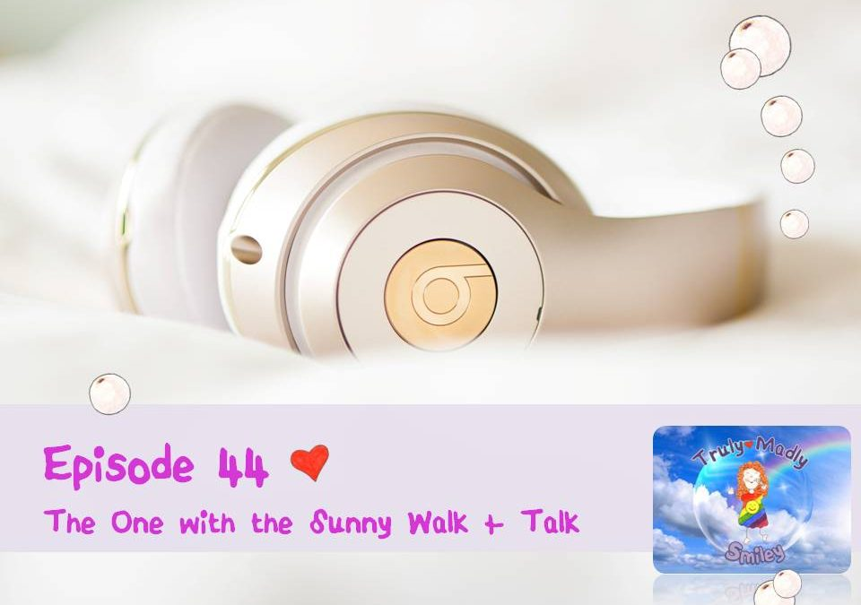 Episode 44 – The One with the Sunny Walk + Talk