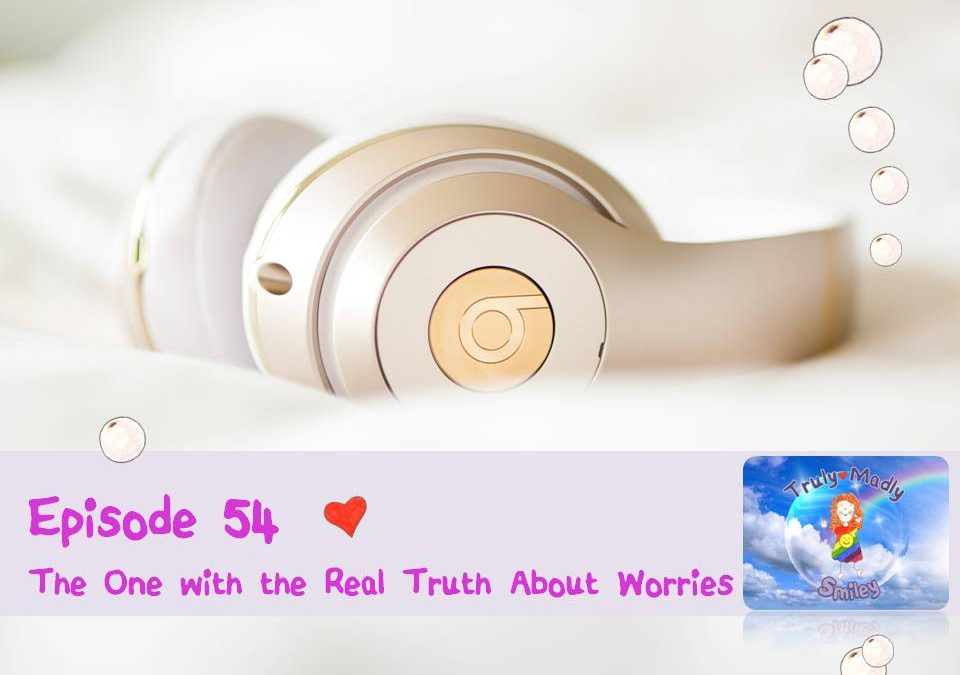 Episode 54 – The One with the Real Truth About Worries