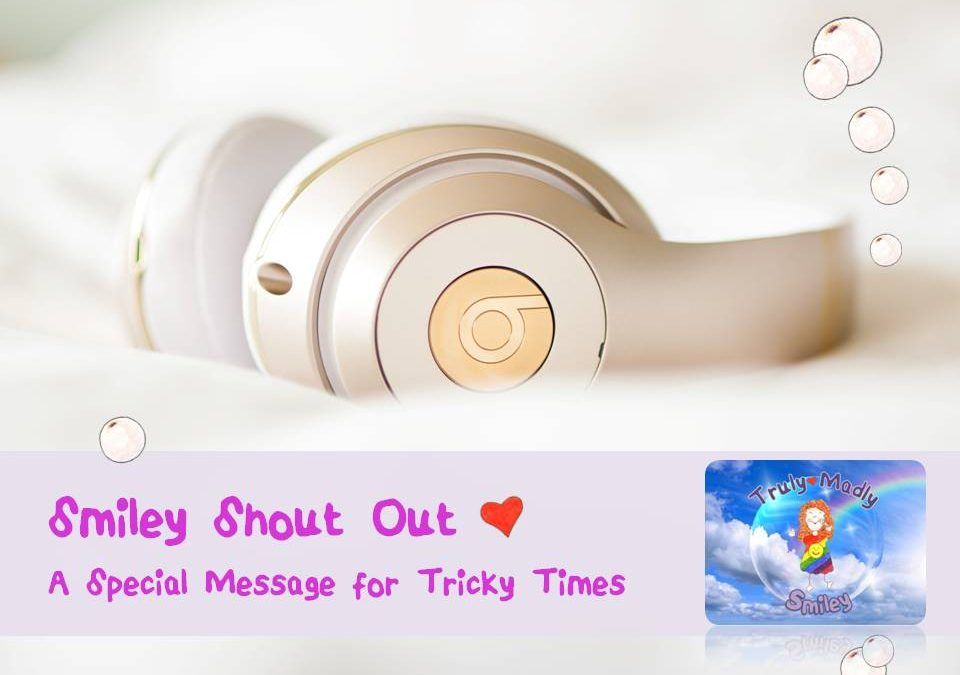 Smiley Shout Out – A Special Message for Tricky Times