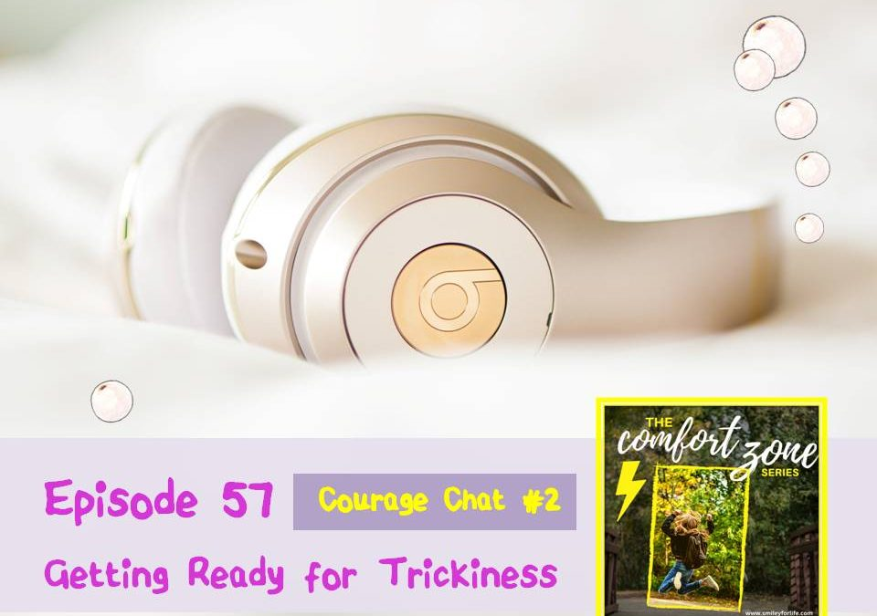Episode 57 | Courage Chat #2 – Getting Ready for Trickiness