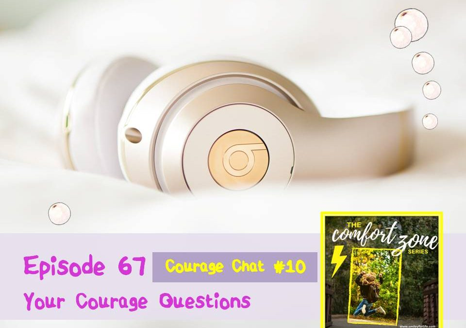 Episode 67 | Courage Chat #10 – Your Courage Questions