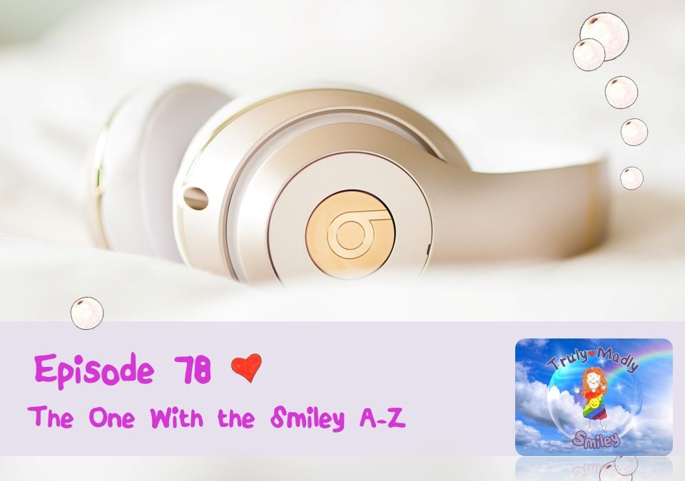 Episode 78 – The One with the Smiley A-Z