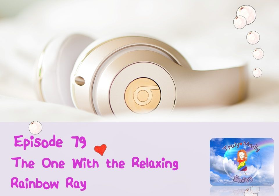 Episode 79 – The One with the Relaxing Rainbow Ray