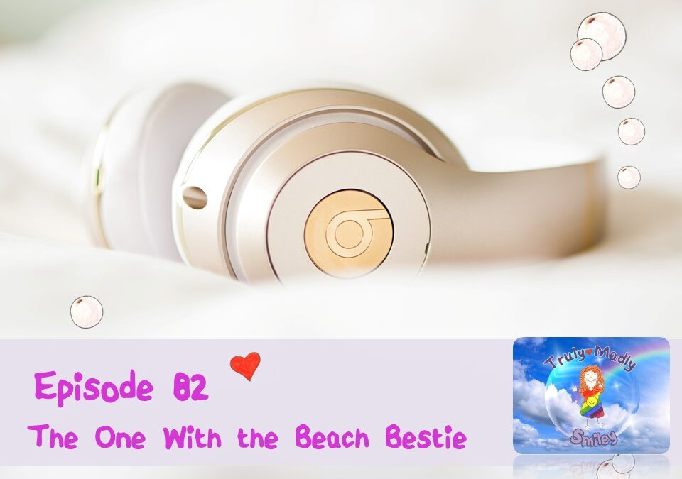 Episode 82 – The One with the Beach Bestie