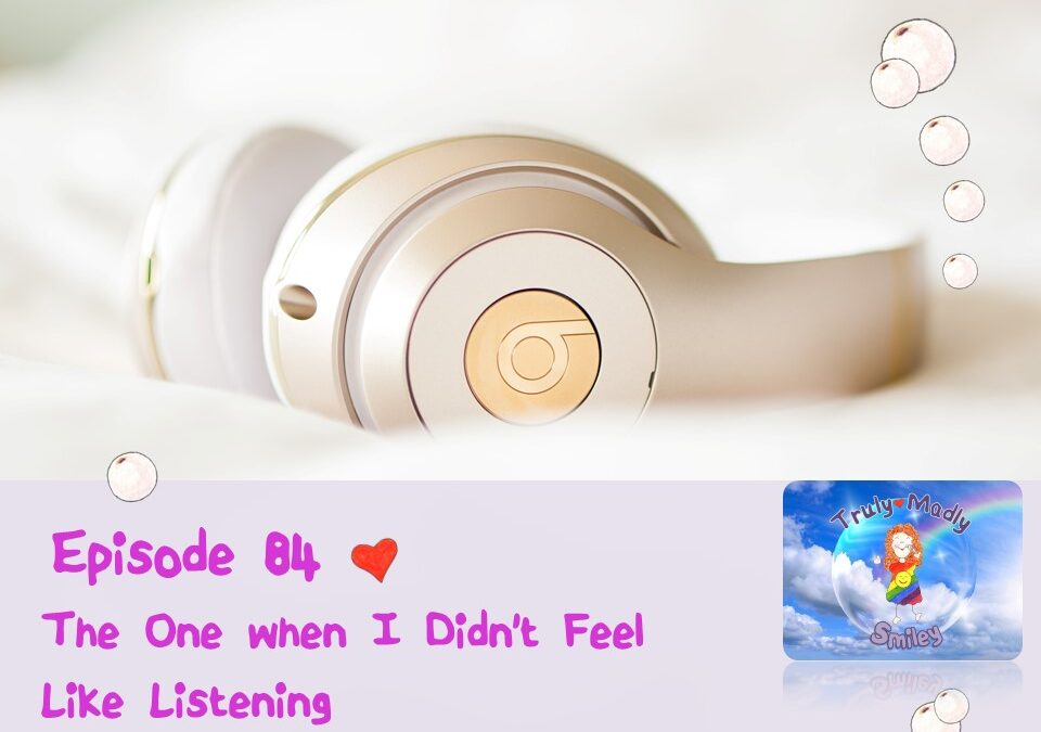 Episode 84 – The One when I Didn't Feel Like Listening